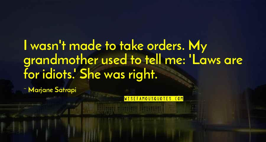 Satrapi Quotes By Marjane Satrapi: I wasn't made to take orders. My grandmother