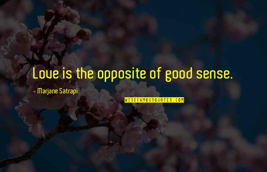 Satrapi Quotes By Marjane Satrapi: Love is the opposite of good sense.