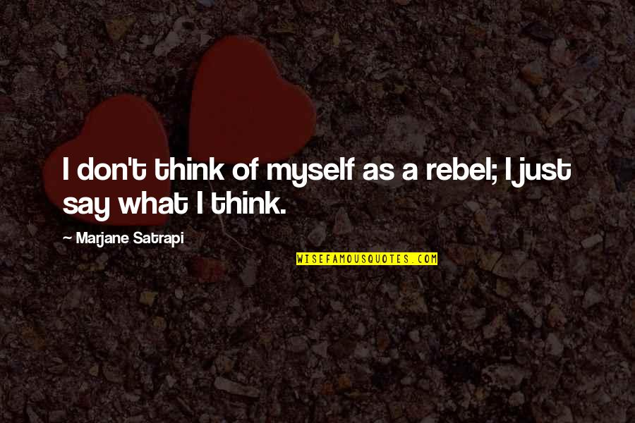 Satrapi Quotes By Marjane Satrapi: I don't think of myself as a rebel;