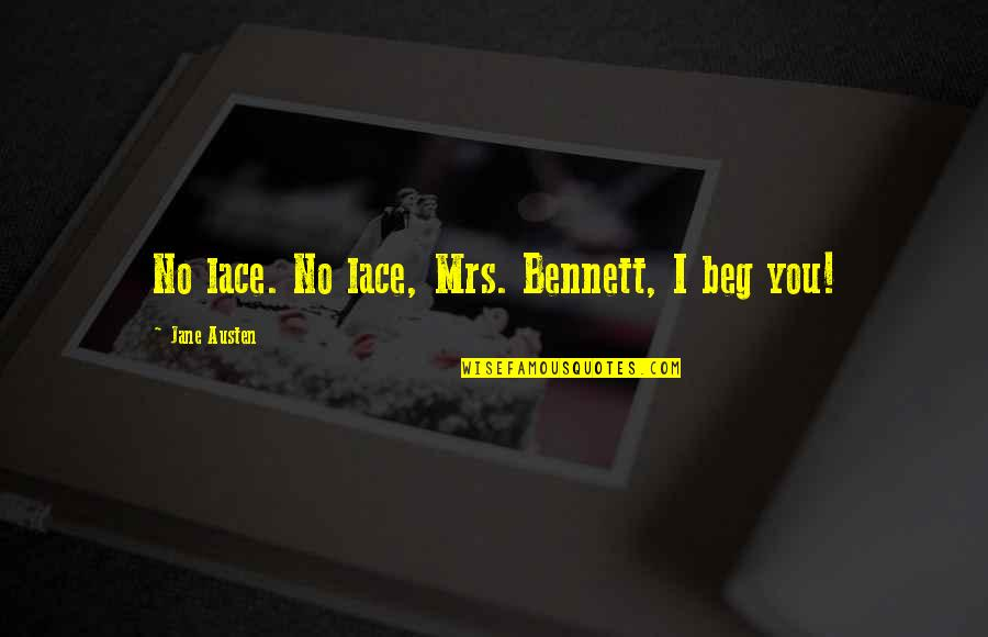 Saturday Classes Quotes By Jane Austen: No lace. No lace, Mrs. Bennett, I beg
