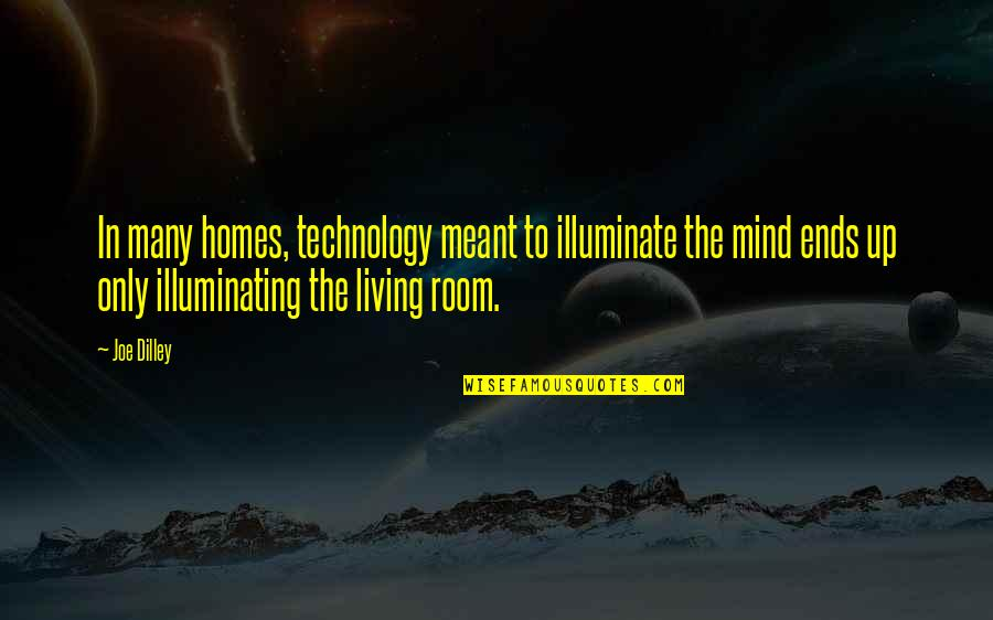 Saturday Classes Quotes By Joe Dilley: In many homes, technology meant to illuminate the