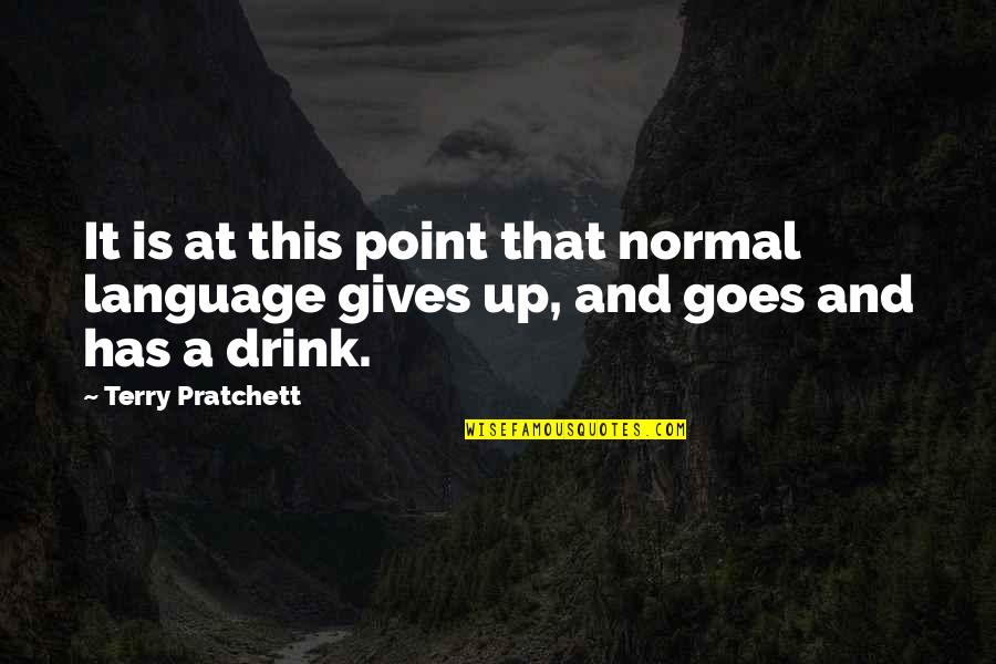 Saturday Classes Quotes By Terry Pratchett: It is at this point that normal language