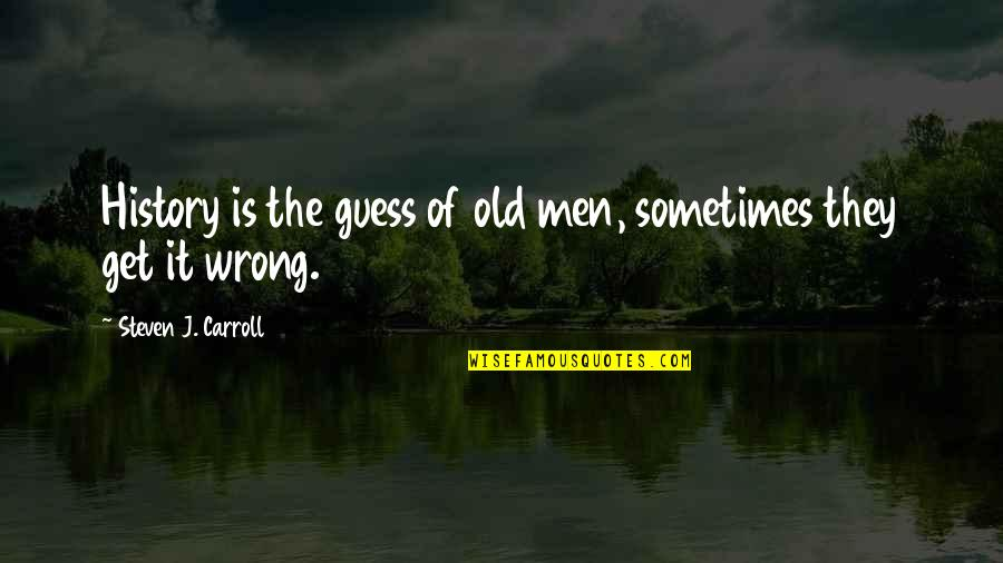 Saturday Climbing Important Quotes By Steven J. Carroll: History is the guess of old men, sometimes