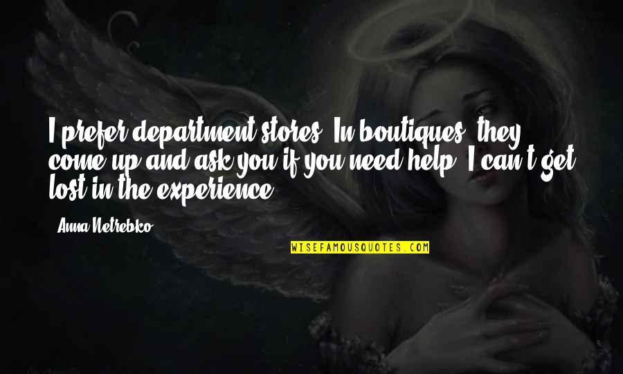 Saturday Messages And Quotes By Anna Netrebko: I prefer department stores. In boutiques, they come