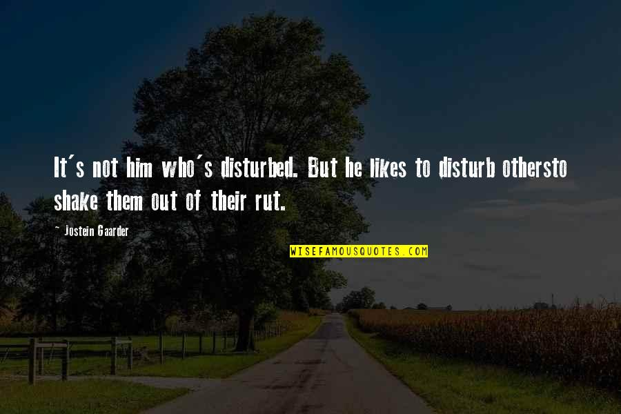 Saturday Messages And Quotes By Jostein Gaarder: It's not him who's disturbed. But he likes