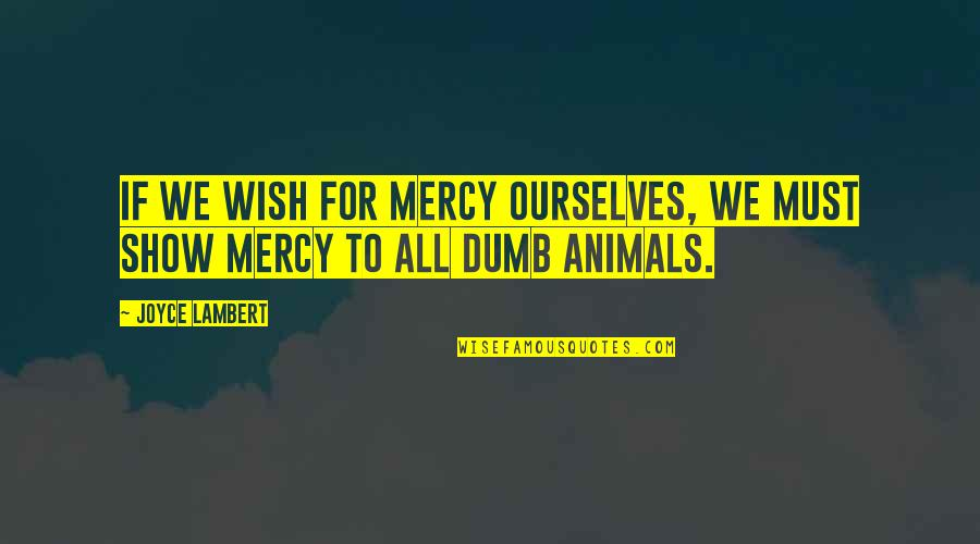 Saturday Messages And Quotes By Joyce Lambert: If we wish for mercy ourselves, we must