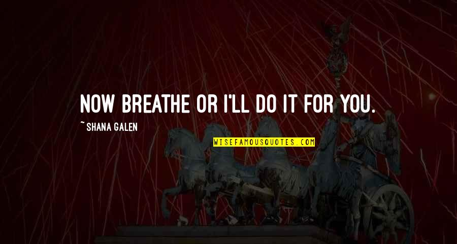 Saturday Messages And Quotes By Shana Galen: Now breathe or I'll do it for you.