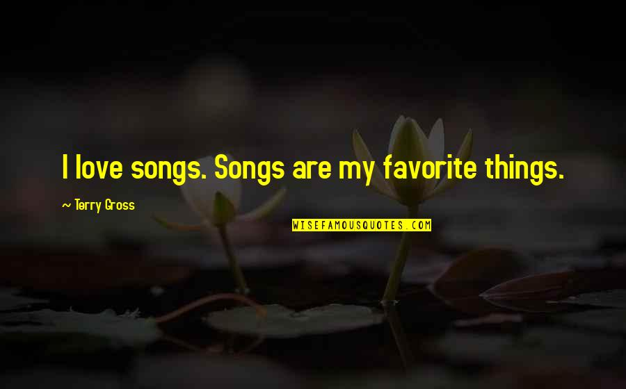 Saturday Messages And Quotes By Terry Gross: I love songs. Songs are my favorite things.