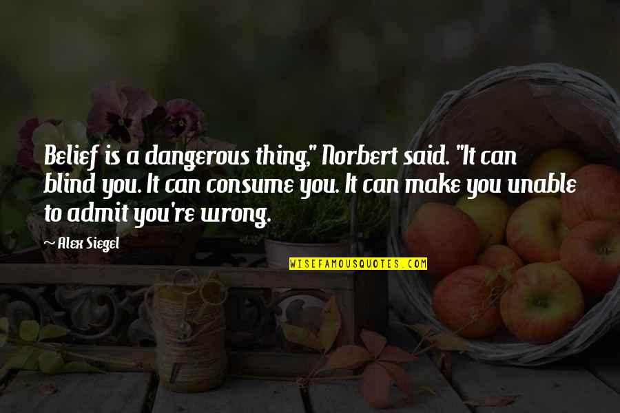 "Saturnians Quotes By Alex Siegel: Belief is a dangerous thing,"" Norbert said. ""It"