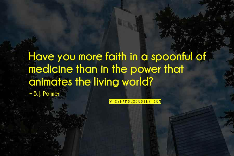 Saturnians Quotes By B. J. Palmer: Have you more faith in a spoonful of