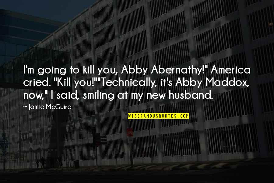 "Saturnians Quotes By Jamie McGuire: I'm going to kill you, Abby Abernathy!"" America"