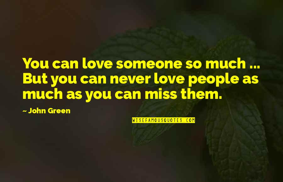 Saturnians Quotes By John Green: You can love someone so much ... But
