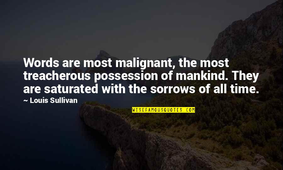 Saturnians Quotes By Louis Sullivan: Words are most malignant, the most treacherous possession