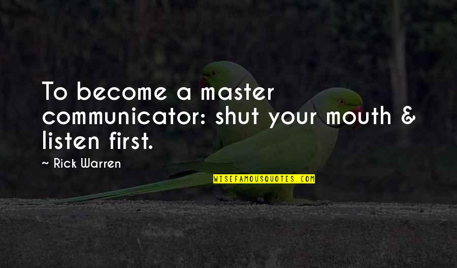 Saturnians Quotes By Rick Warren: To become a master communicator: shut your mouth