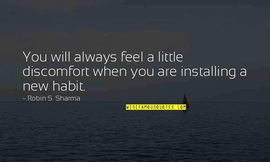 Saturnians Quotes By Robin S. Sharma: You will always feel a little discomfort when