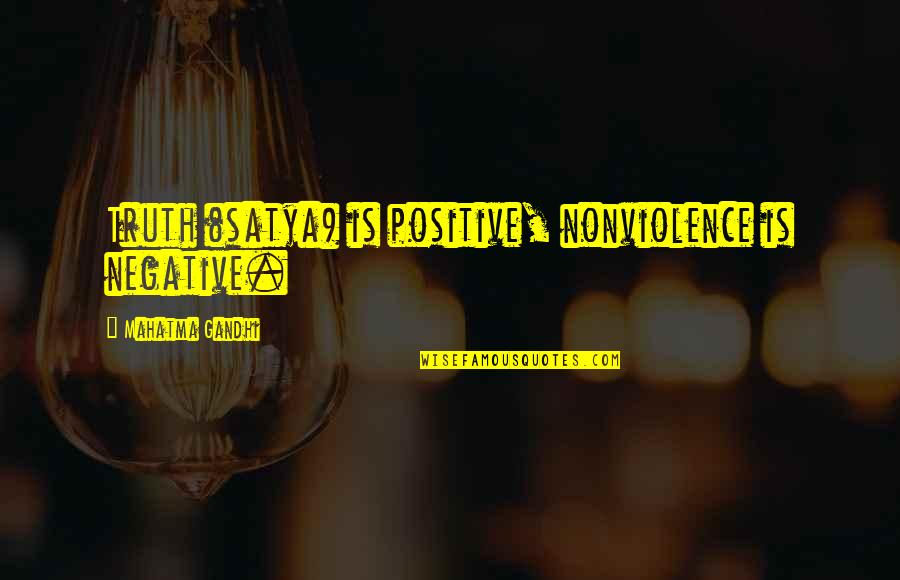 Satya 2 Quotes By Mahatma Gandhi: Truth (satya) is positive, nonviolence is negative.