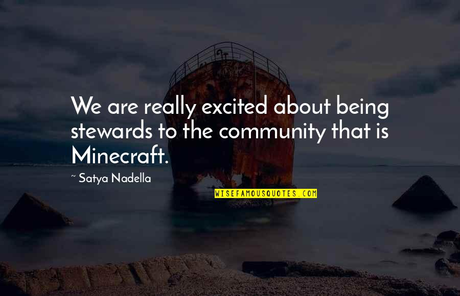 Satya 2 Quotes By Satya Nadella: We are really excited about being stewards to