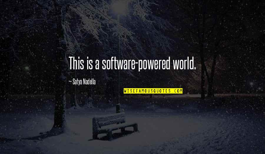 Satya 2 Quotes By Satya Nadella: This is a software-powered world.
