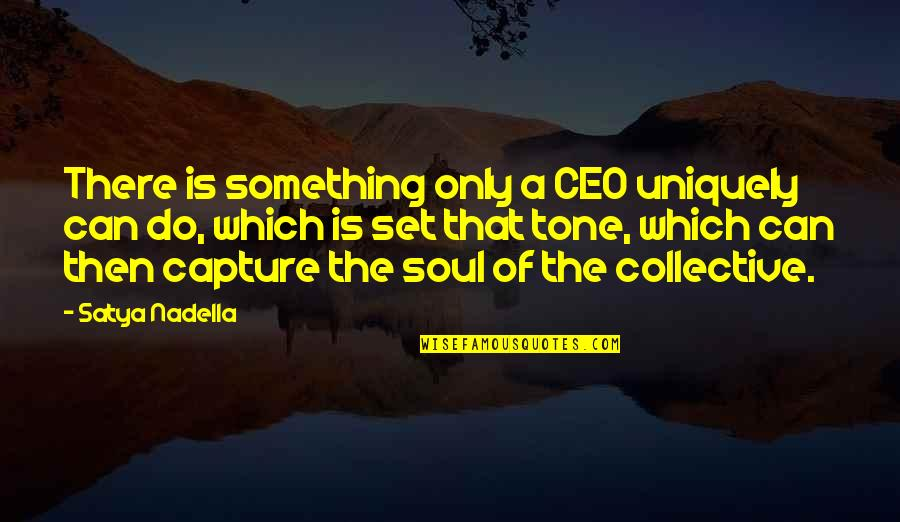 Satya 2 Quotes By Satya Nadella: There is something only a CEO uniquely can