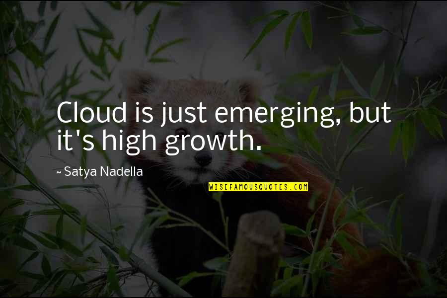Satya 2 Quotes By Satya Nadella: Cloud is just emerging, but it's high growth.