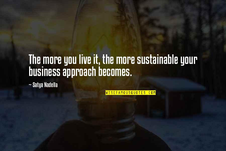 Satya 2 Quotes By Satya Nadella: The more you live it, the more sustainable
