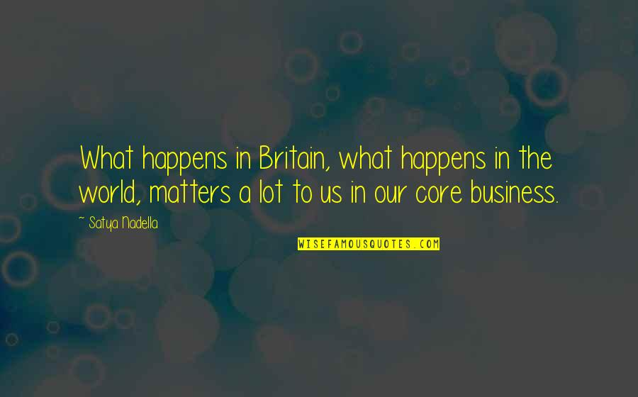 Satya 2 Quotes By Satya Nadella: What happens in Britain, what happens in the