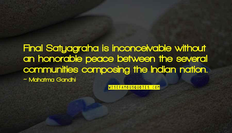 Satyagraha Quotes By Mahatma Gandhi: Final Satyagraha is inconceivable without an honorable peace