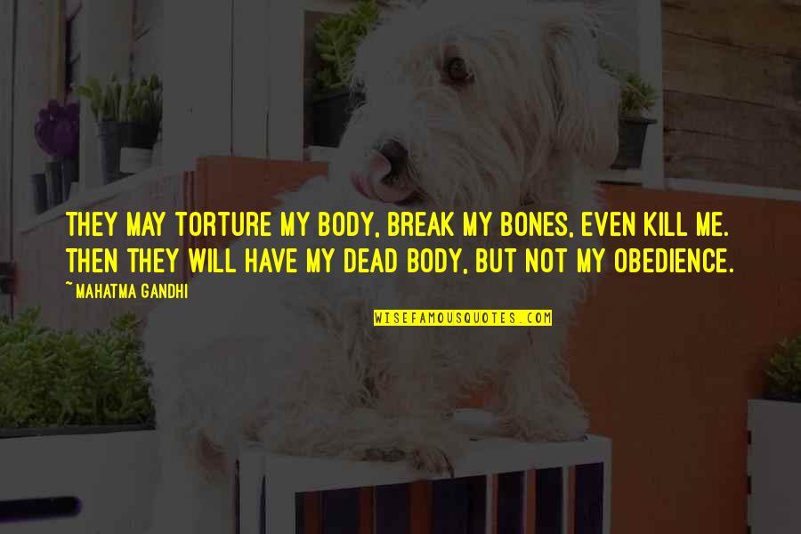 Satyagraha Quotes By Mahatma Gandhi: They may torture my body, break my bones,