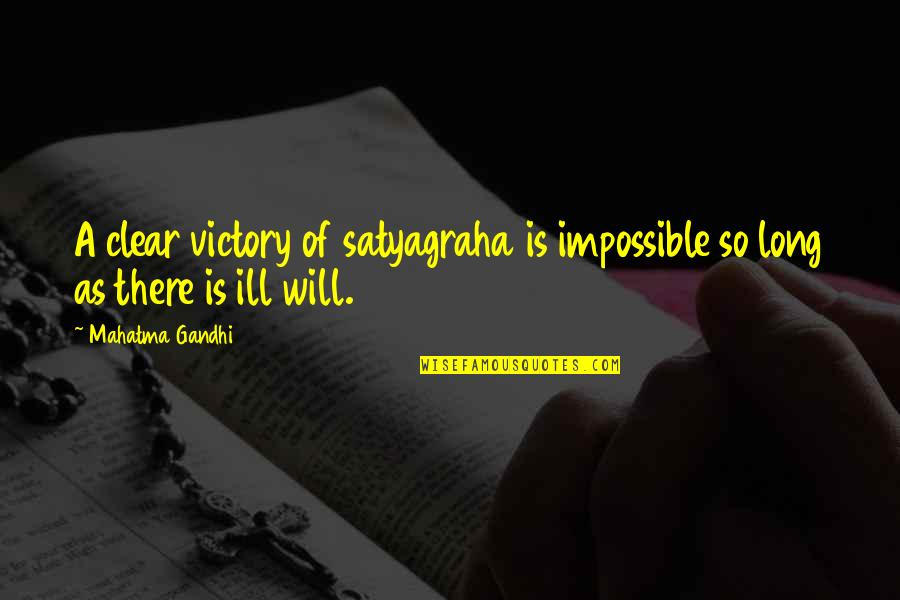 Satyagraha Quotes By Mahatma Gandhi: A clear victory of satyagraha is impossible so