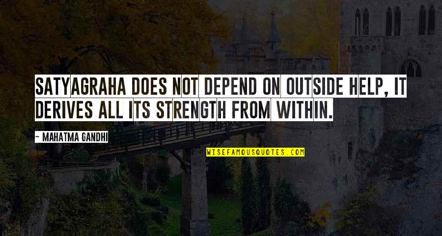 Satyagraha Quotes By Mahatma Gandhi: Satyagraha does not depend on outside help, it