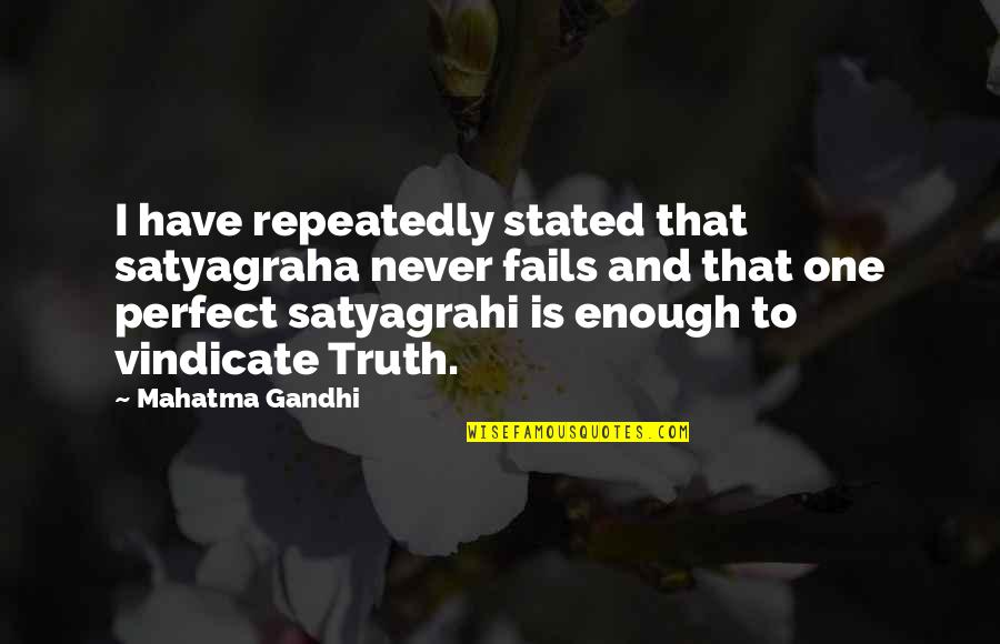 Satyagraha Quotes By Mahatma Gandhi: I have repeatedly stated that satyagraha never fails