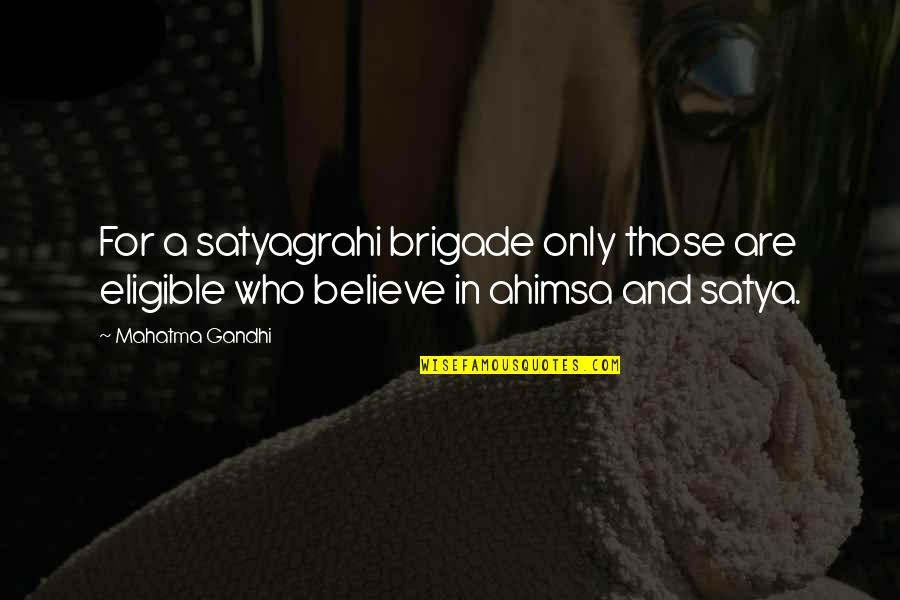 Satyagraha Quotes By Mahatma Gandhi: For a satyagrahi brigade only those are eligible
