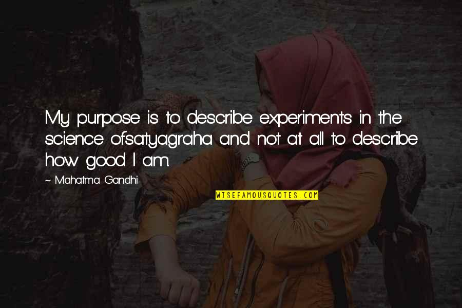 Satyagraha Quotes By Mahatma Gandhi: My purpose is to describe experiments in the