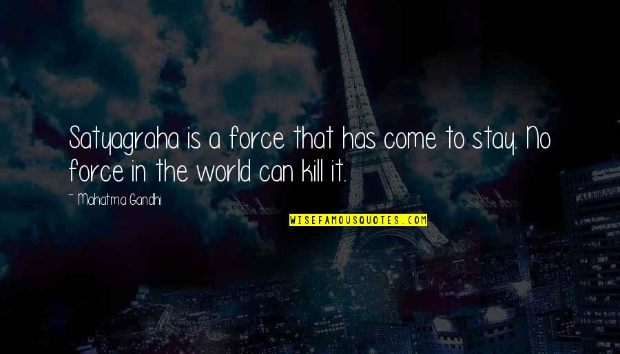 Satyagraha Quotes By Mahatma Gandhi: Satyagraha is a force that has come to