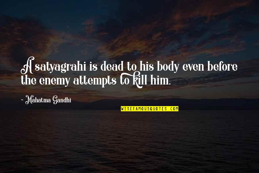 Satyagraha Quotes By Mahatma Gandhi: A satyagrahi is dead to his body even