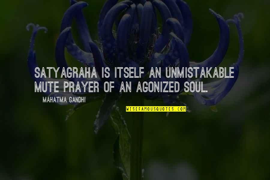 Satyagraha Quotes By Mahatma Gandhi: Satyagraha is itself an unmistakable mute prayer of