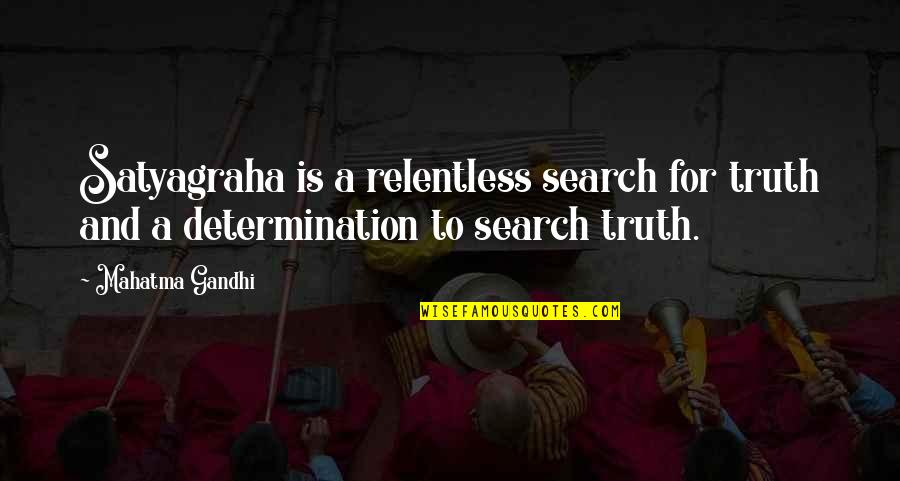 Satyagraha Quotes By Mahatma Gandhi: Satyagraha is a relentless search for truth and