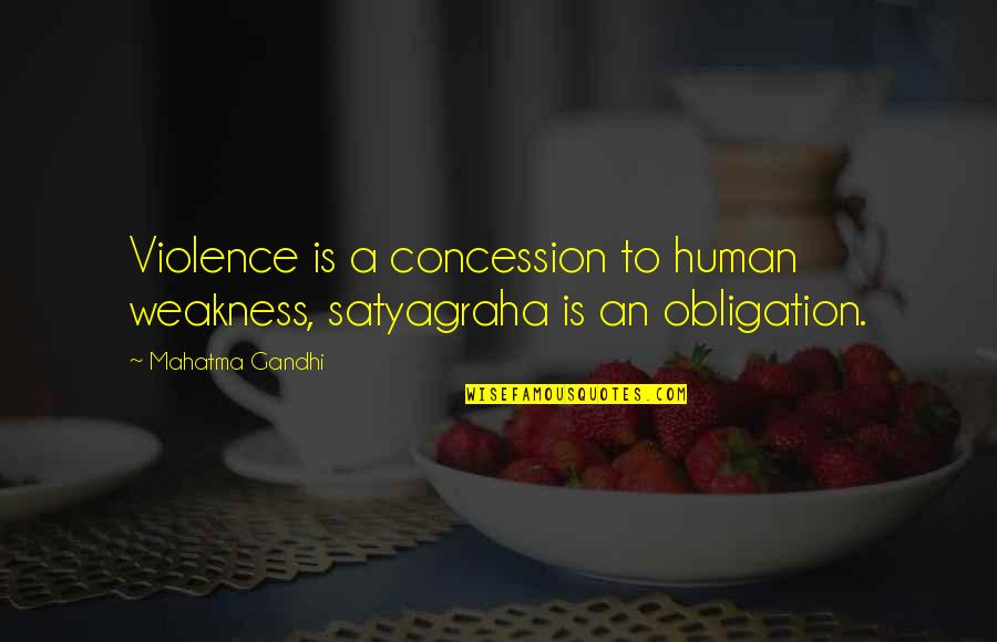 Satyagraha Quotes By Mahatma Gandhi: Violence is a concession to human weakness, satyagraha