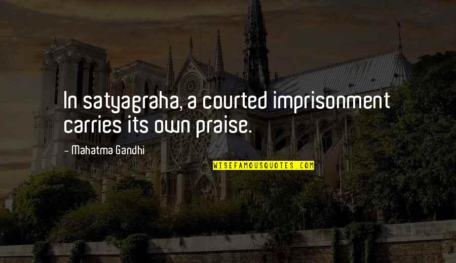 Satyagraha Quotes By Mahatma Gandhi: In satyagraha, a courted imprisonment carries its own