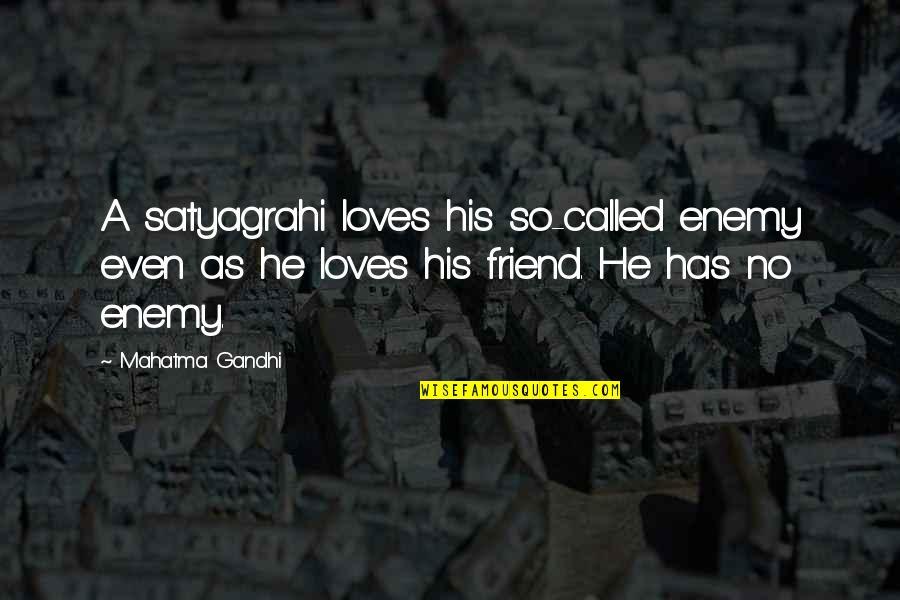 Satyagraha Quotes By Mahatma Gandhi: A satyagrahi loves his so-called enemy even as