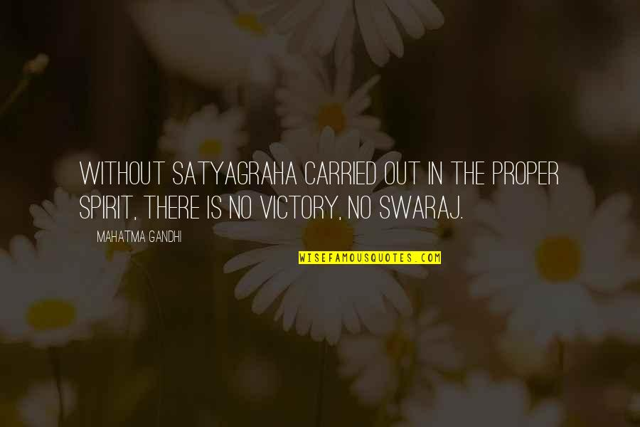 Satyagraha Quotes By Mahatma Gandhi: Without satyagraha carried out in the proper spirit,