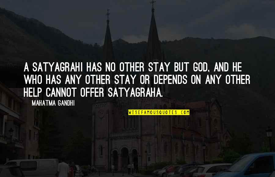 Satyagraha Quotes By Mahatma Gandhi: A satyagrahi has no other stay but God,