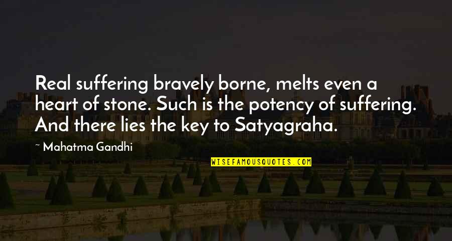 Satyagraha Quotes By Mahatma Gandhi: Real suffering bravely borne, melts even a heart