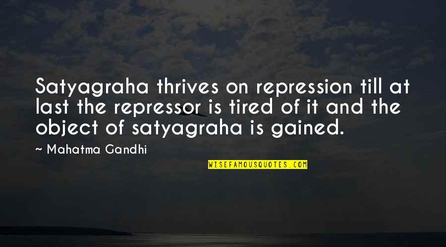 Satyagraha Quotes By Mahatma Gandhi: Satyagraha thrives on repression till at last the