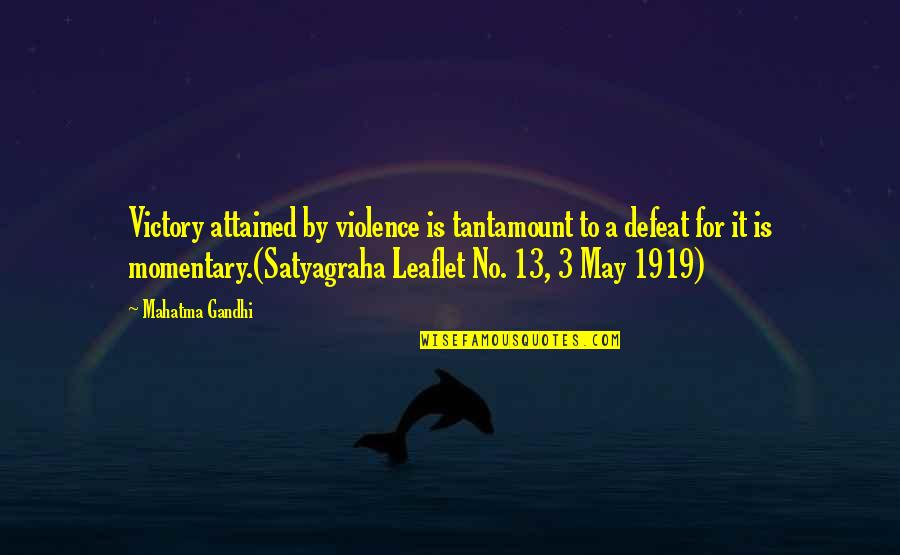Satyagraha Quotes By Mahatma Gandhi: Victory attained by violence is tantamount to a