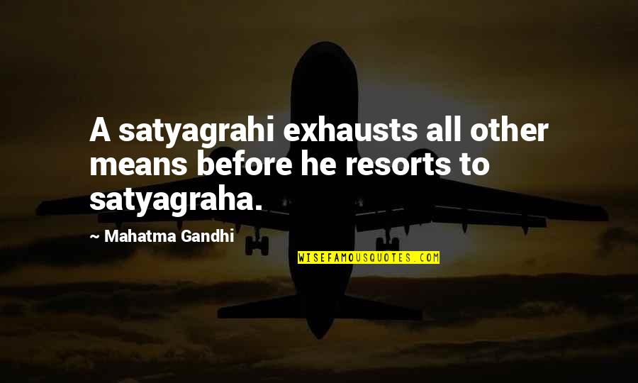 Satyagraha Quotes By Mahatma Gandhi: A satyagrahi exhausts all other means before he