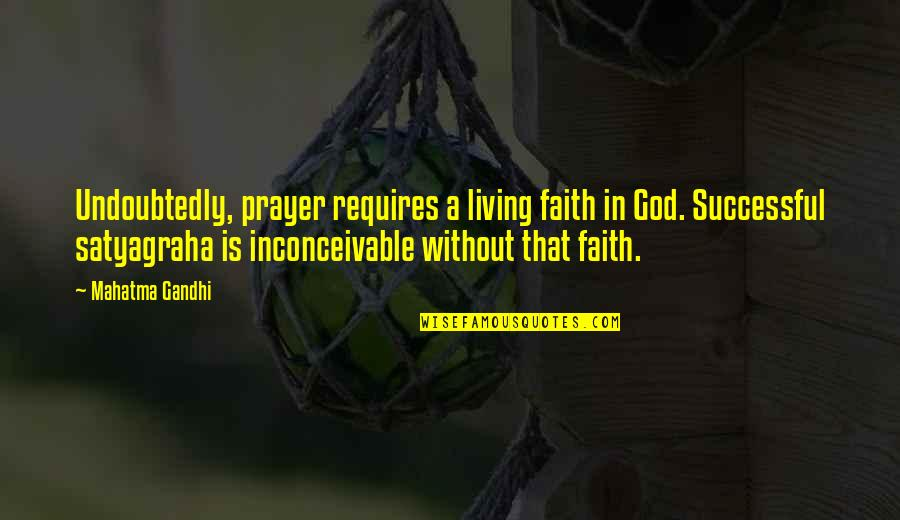 Satyagraha Quotes By Mahatma Gandhi: Undoubtedly, prayer requires a living faith in God.