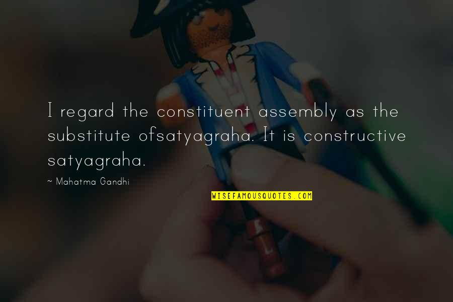 Satyagraha Quotes By Mahatma Gandhi: I regard the constituent assembly as the substitute