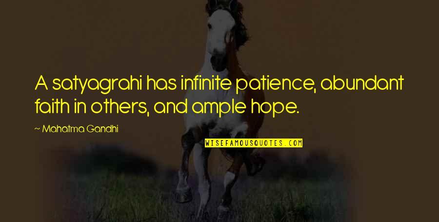 Satyagraha Quotes By Mahatma Gandhi: A satyagrahi has infinite patience, abundant faith in