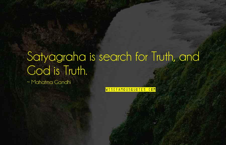 Satyagraha Quotes By Mahatma Gandhi: Satyagraha is search for Truth, and God is